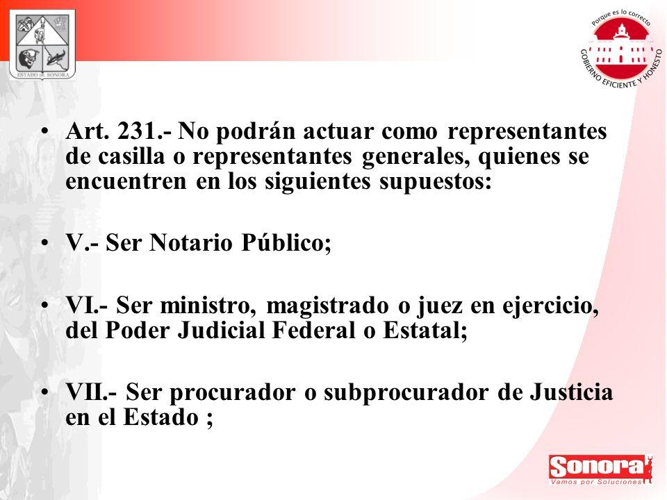 Art. 231.- No podrán actuar como representantes de casilla o representantes generales, quienes se encuentren en los siguientes supuestos:
