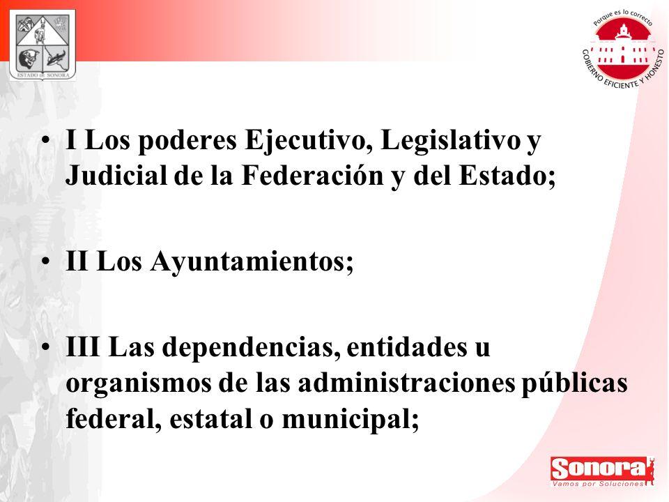 I Los poderes Ejecutivo, Legislativo y Judicial de la Federación y del Estado;