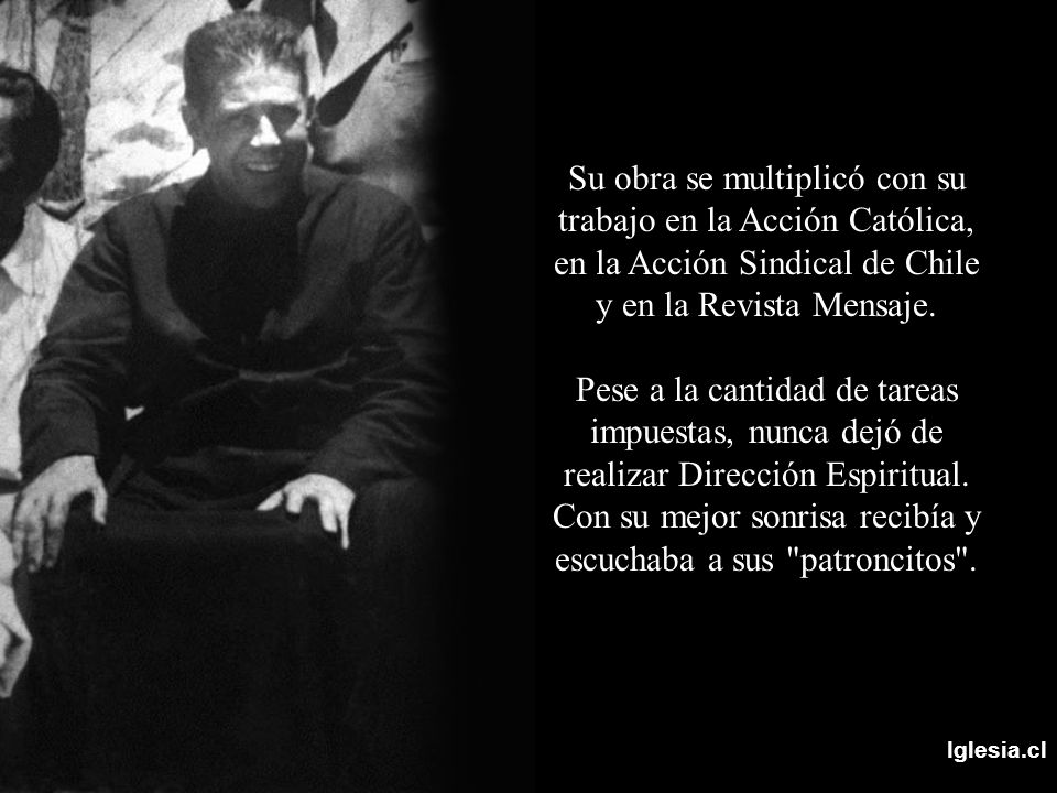 Su obra se multiplicó con su trabajo en la Acción Católica, en la Acción Sindical de Chile y en la Revista Mensaje.
