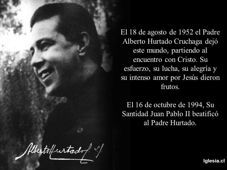 El 18 de agosto de 1952 el Padre Alberto Hurtado Cruchaga dejó este mundo, partiendo al encuentro con Cristo. Su esfuerzo, su lucha, su alegría y su intenso amor por Jesús dieron frutos.