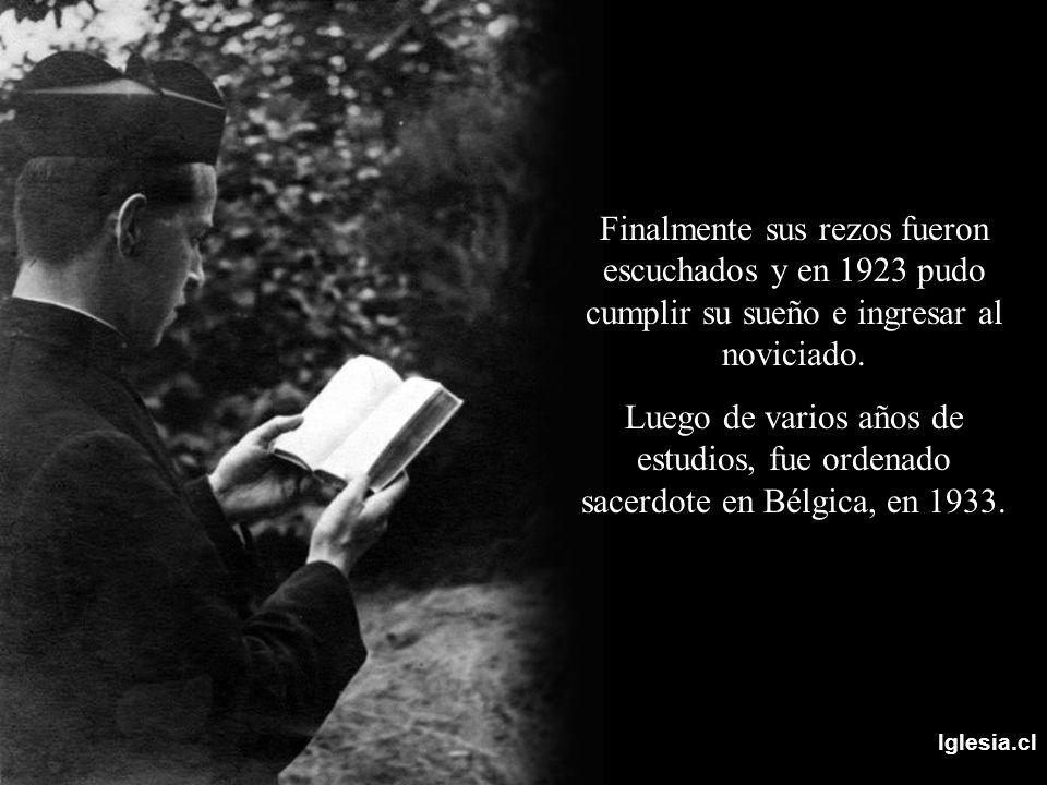 Finalmente sus rezos fueron escuchados y en 1923 pudo cumplir su sueño e ingresar al noviciado.