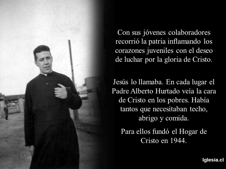 Para ellos fundó el Hogar de Cristo en 1944.