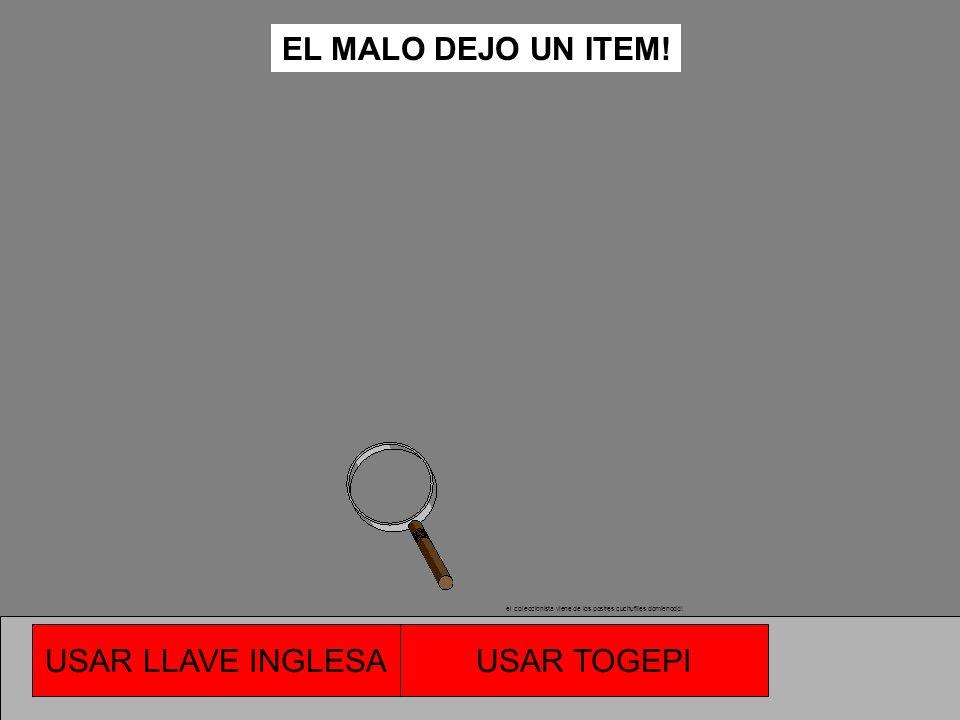 EL MALO DEJO UN ITEM! USAR LLAVE INGLESA USAR TOGEPI