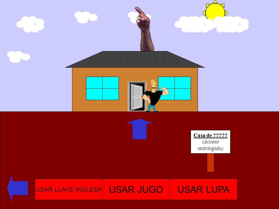 USAR JUGO USAR LUPA USAR LLAVE INGLESA Casa de (Acceso