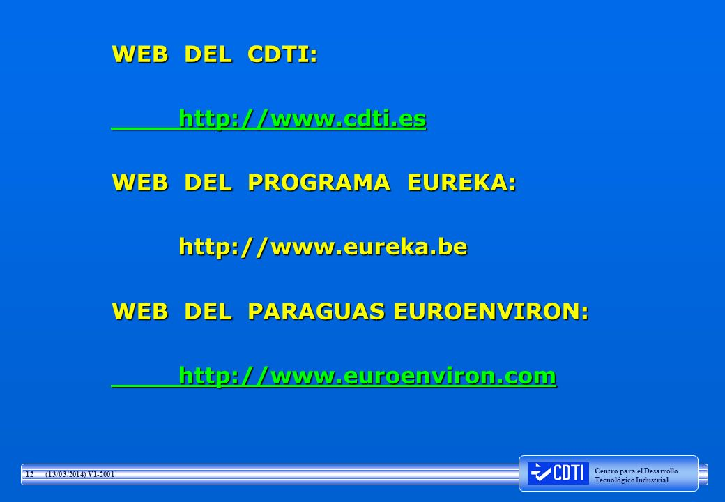 WEB DEL CDTI: http://www.cdti.es. WEB DEL PROGRAMA EUREKA: http://www.eureka.be. WEB DEL PARAGUAS EUROENVIRON: