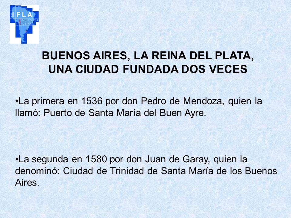 BUENOS AIRES, LA REINA DEL PLATA, UNA CIUDAD FUNDADA DOS VECES