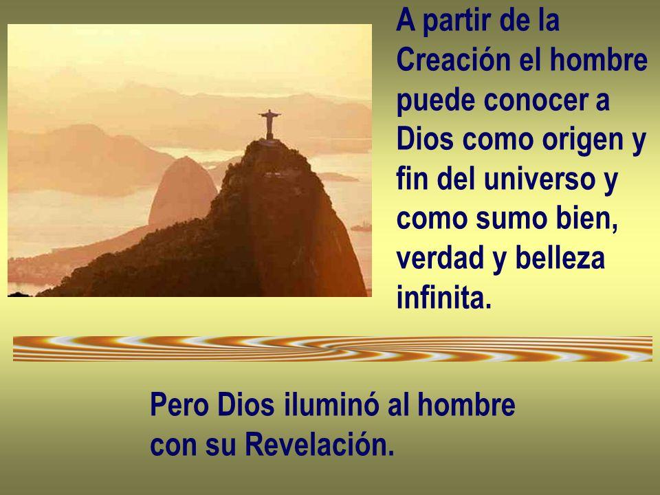 A partir de la Creación el hombre. puede conocer a. Dios como origen y. fin del universo y. como sumo bien,