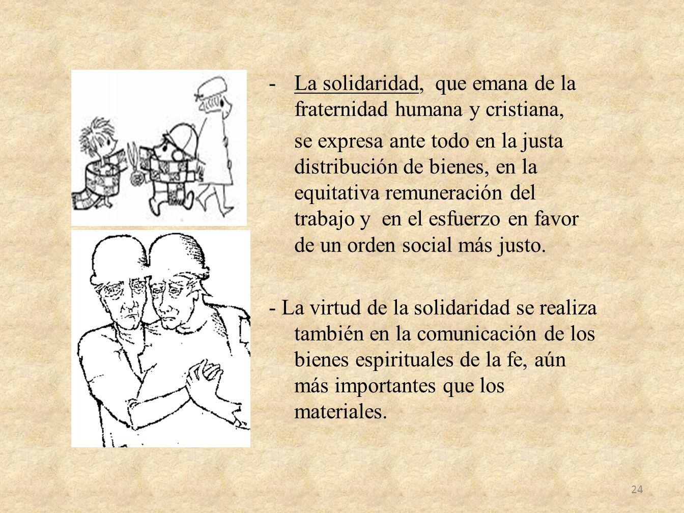 La solidaridad, que emana de la fraternidad humana y cristiana,