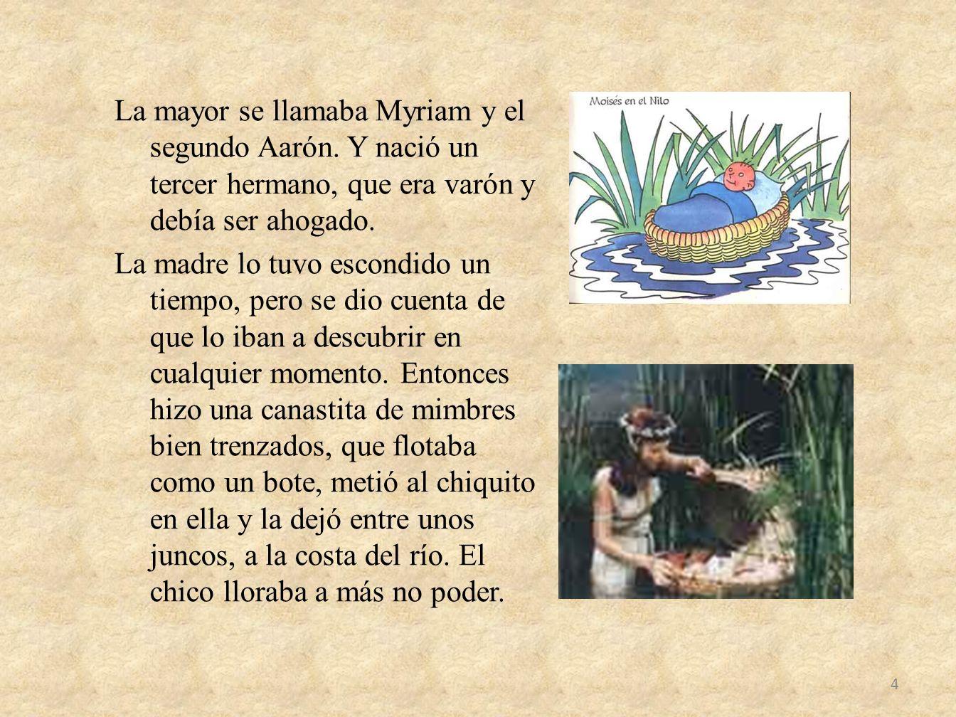 La mayor se llamaba Myriam y el segundo Aarón