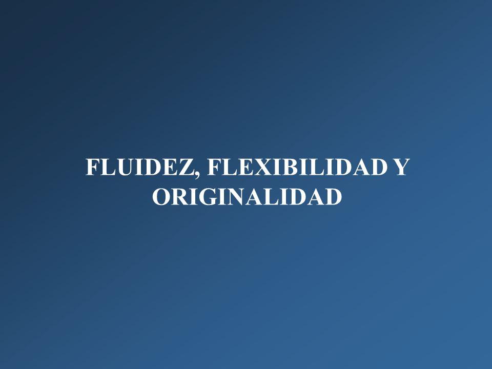 FLUIDEZ, FLEXIBILIDAD Y ORIGINALIDAD