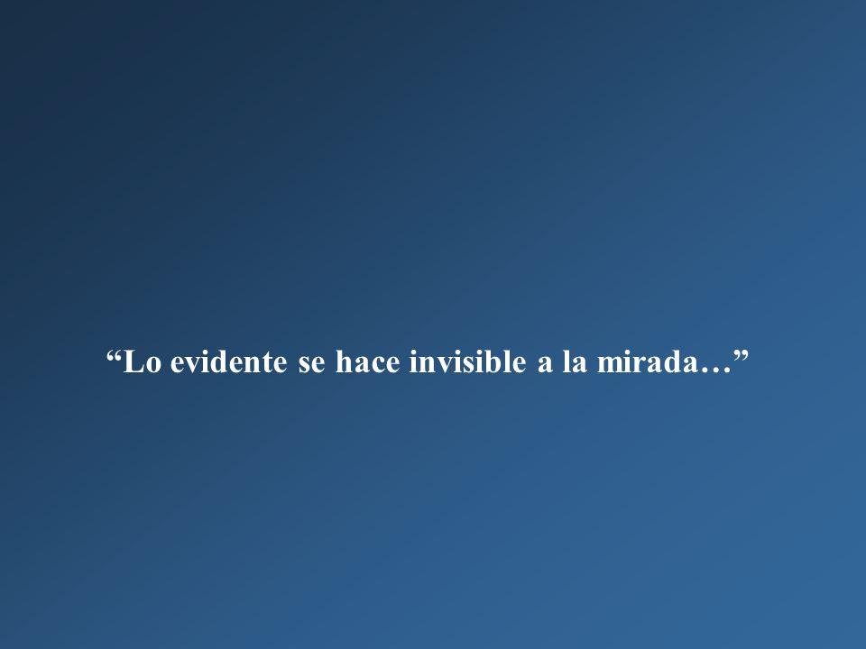Lo evidente se hace invisible a la mirada…