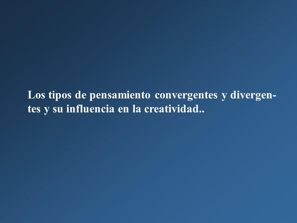Los tipos de pensamiento convergentes y divergen-tes y su influencia en la creatividad..