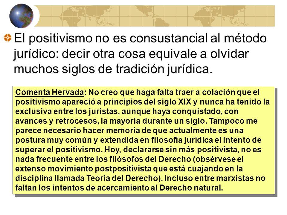El positivismo no es consustancial al método jurídico: decir otra cosa equivale a olvidar muchos siglos de tradición jurídica.