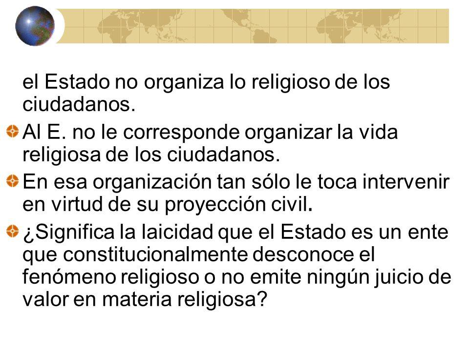 el Estado no organiza lo religioso de los ciudadanos.