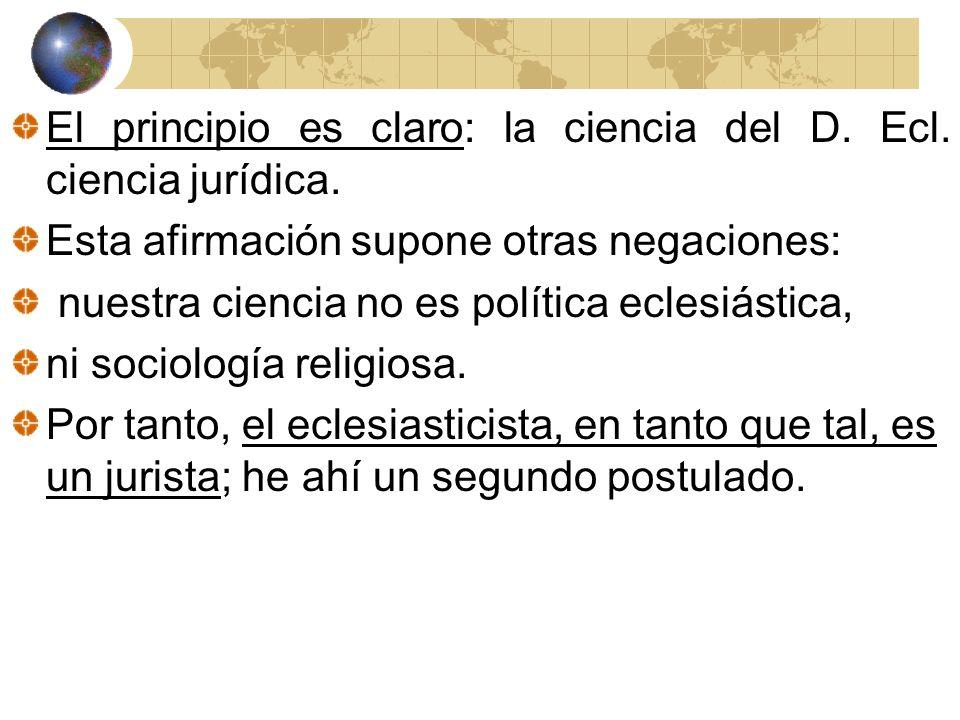 El principio es claro: la ciencia del D. Ecl. ciencia jurídica.
