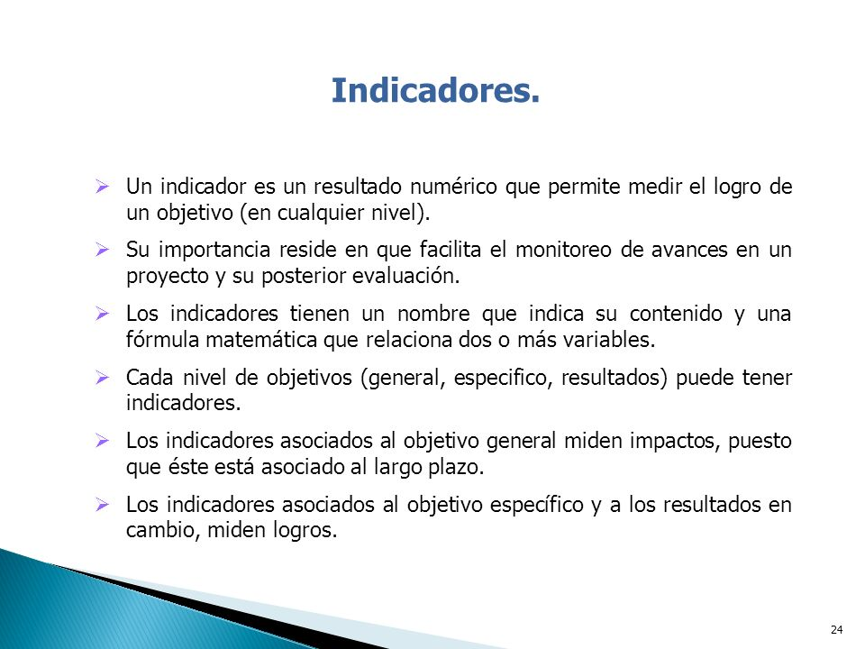 Indicadores. Un indicador es un resultado numérico que permite medir el logro de un objetivo (en cualquier nivel).