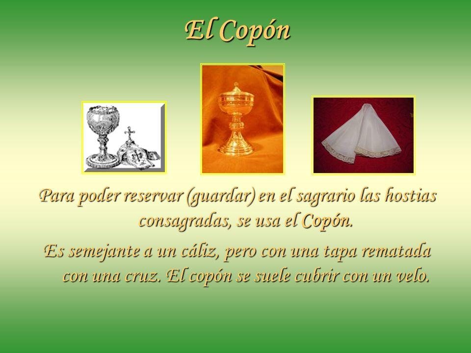 El Copón Para poder reservar (guardar) en el sagrario las hostias consagradas, se usa el Copón.