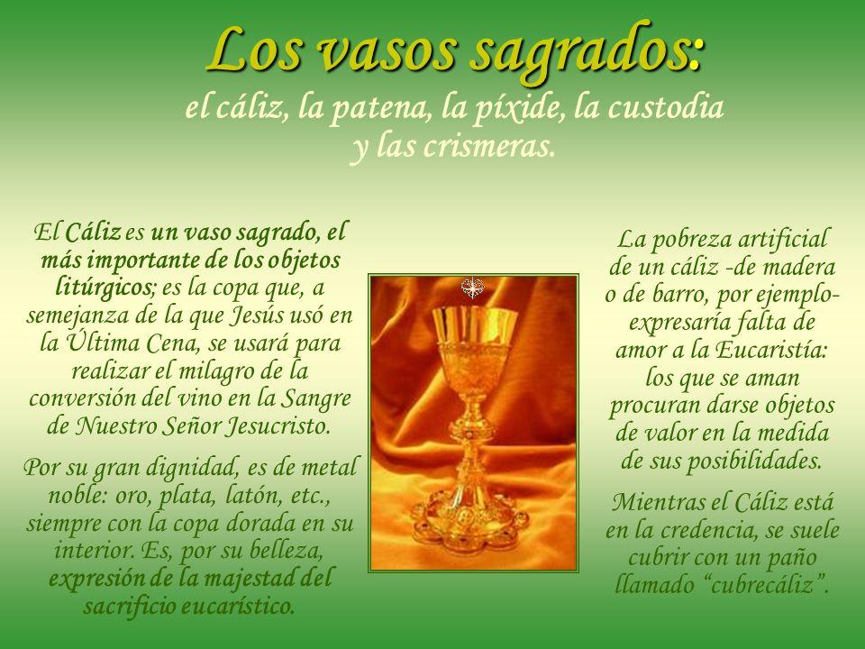 Los vasos sagrados: el cáliz, la patena, la píxide, la custodia y las crismeras.