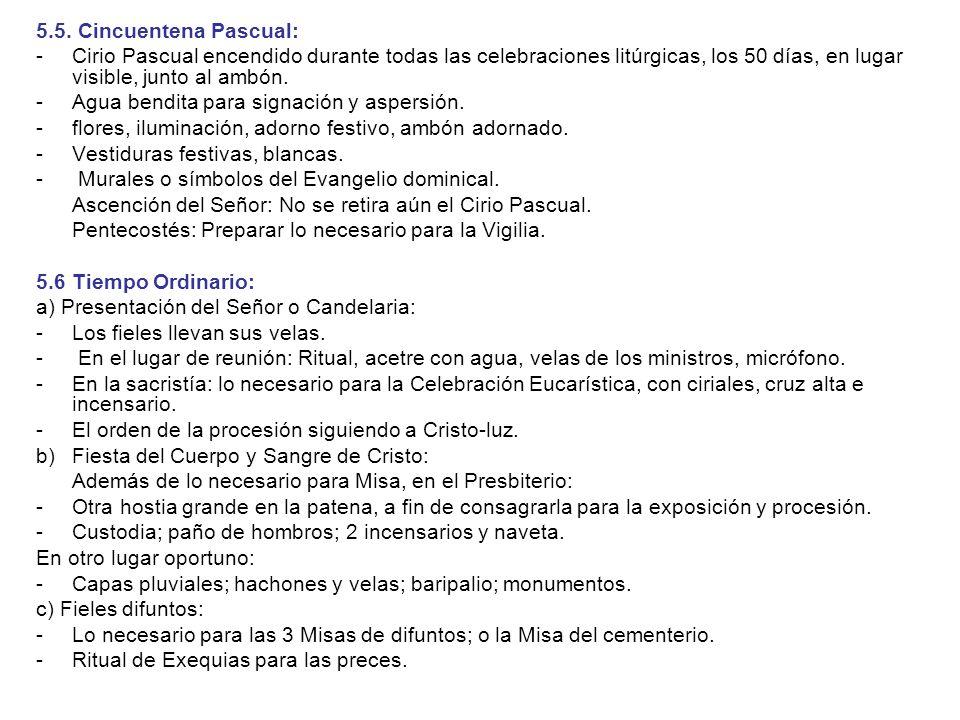 5.5. Cincuentena Pascual: - Cirio Pascual encendido durante todas las celebraciones litúrgicas, los 50 días, en lugar visible, junto al ambón.
