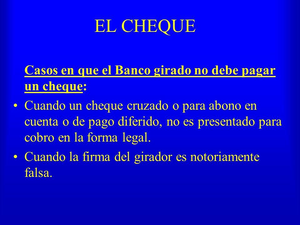 EL CHEQUE Casos en que el Banco girado no debe pagar un cheque: