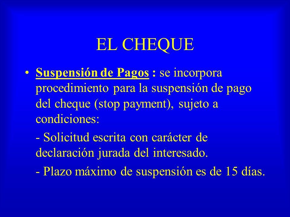 EL CHEQUE Suspensión de Pagos : se incorpora procedimiento para la suspensión de pago del cheque (stop payment), sujeto a condiciones: