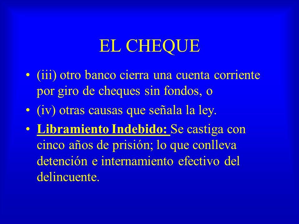 EL CHEQUE (iii) otro banco cierra una cuenta corriente por giro de cheques sin fondos, o. (iv) otras causas que señala la ley.