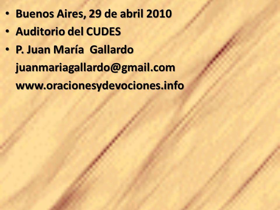 Buenos Aires, 29 de abril 2010 Auditorio del CUDES. P. Juan María Gallardo. juanmariagallardo@gmail.com.