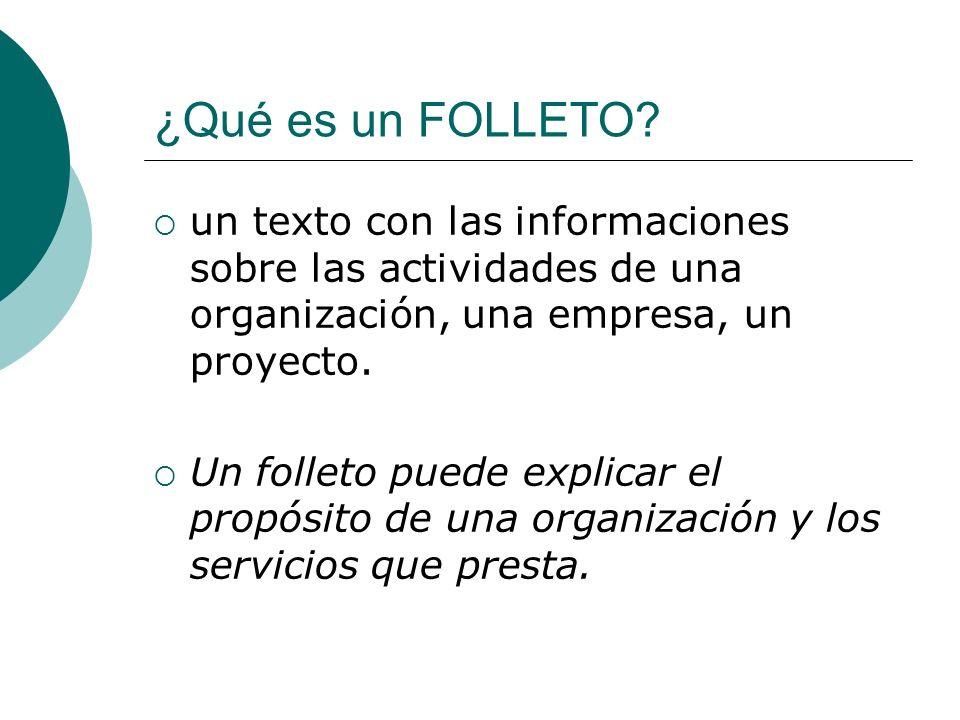 ¿Qué es un FOLLETO un texto con las informaciones sobre las actividades de una organización, una empresa, un proyecto.