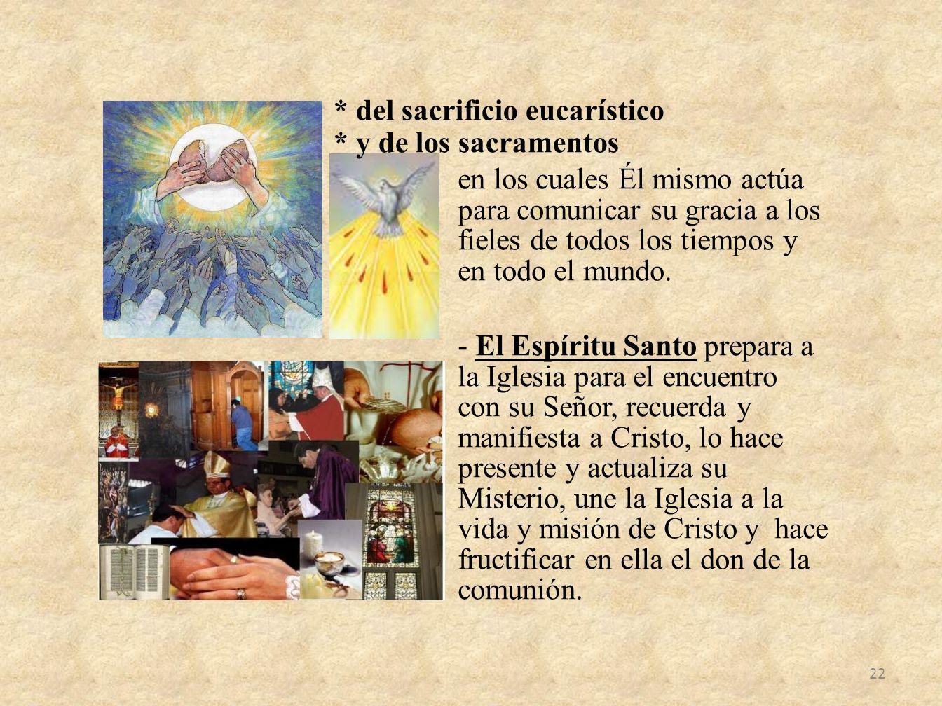 en los cuales Él mismo actúa para comunicar su gracia a los fieles de todos los tiempos y en todo el mundo.