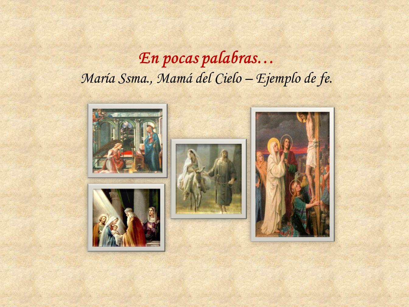 En pocas palabras… María Ssma., Mamá del Cielo – Ejemplo de fe.