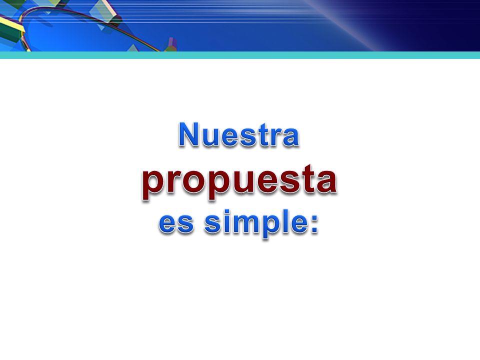 Nuestra propuesta es simple: