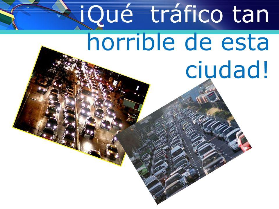¡Qué tráfico tan horrible de esta ciudad!