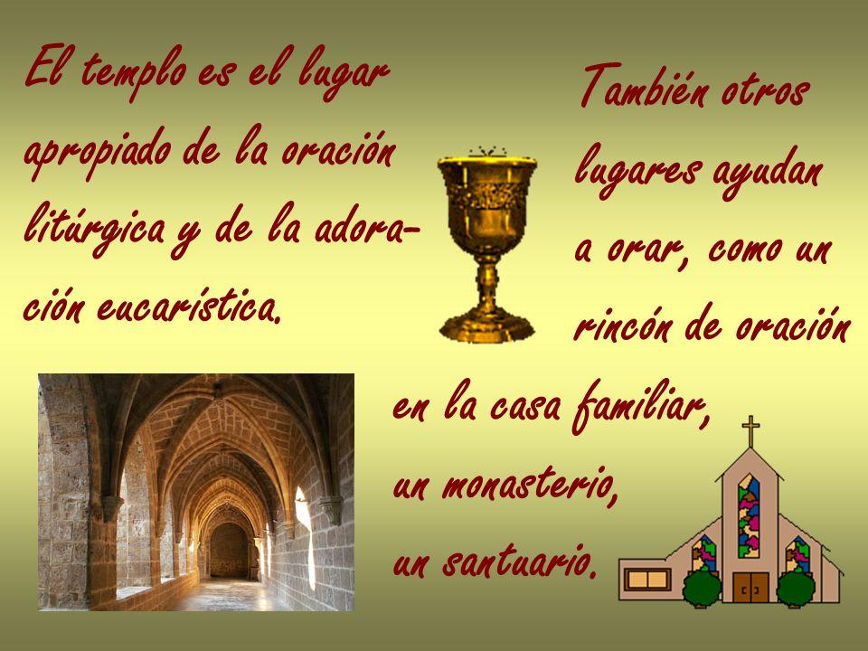 El templo es el lugarapropiado de la oración. litúrgica y de la adora- ción eucarística. También otros.
