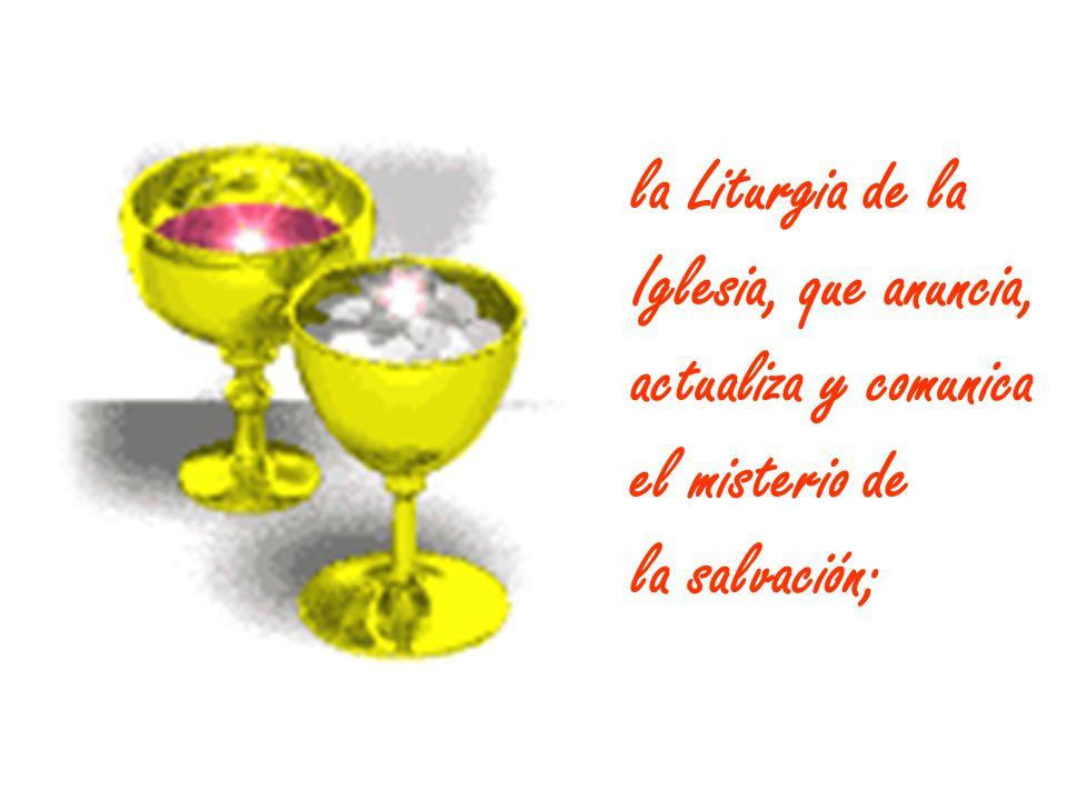 la Liturgia de la Iglesia, que anuncia, actualiza y comunica el misterio de la salvación;