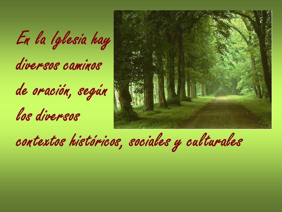 En la Iglesia haydiversos caminos.de oración, según.