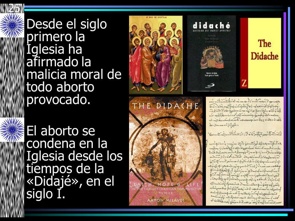 25 Desde el siglo primero la Iglesia ha afirmado la malicia moral de todo aborto provocado.
