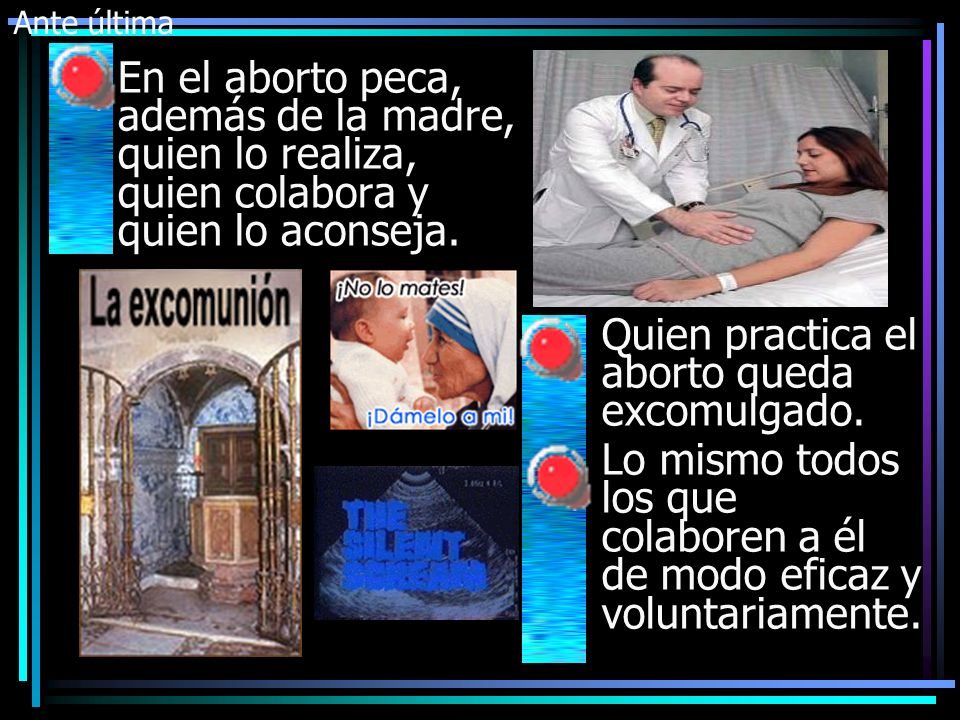 Quien practica el aborto queda excomulgado.