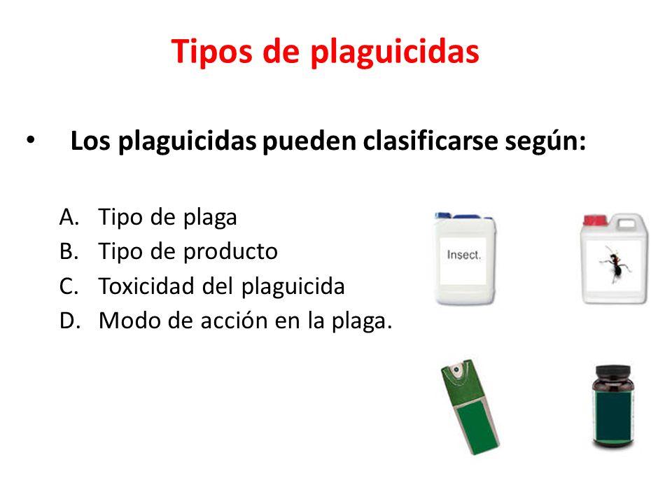 Tipos de plaguicidas Los plaguicidas pueden clasificarse según:
