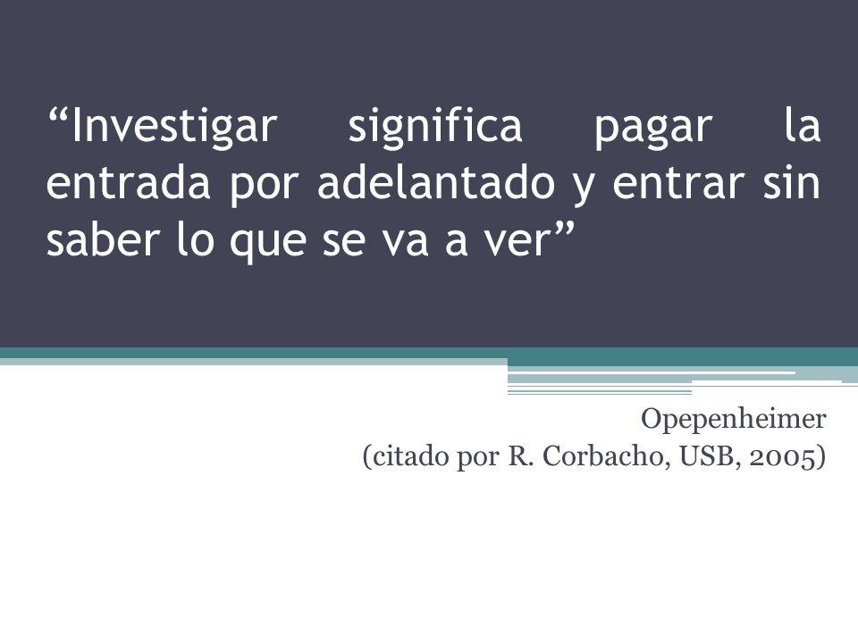 Opepenheimer (citado por R. Corbacho, USB, 2005)