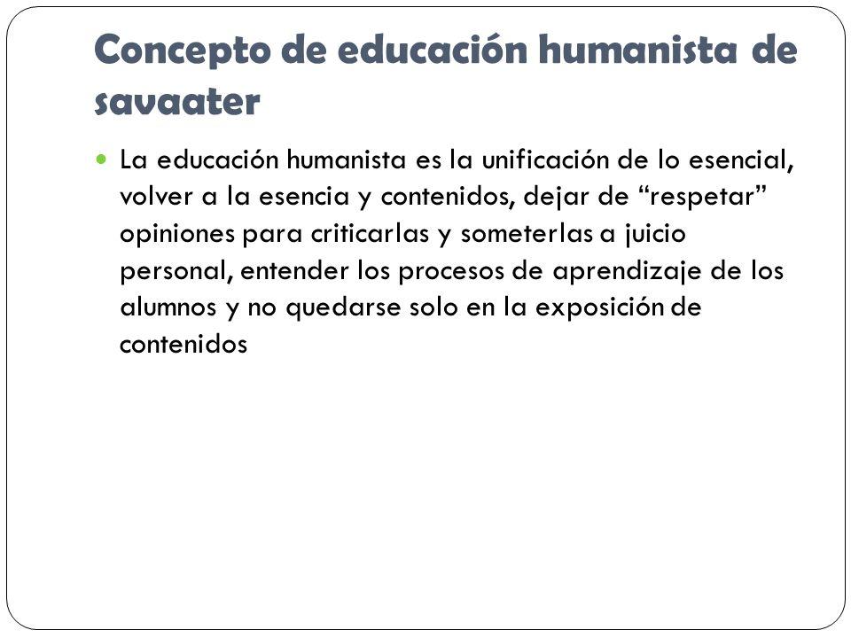 Concepto de educación humanista de savaater