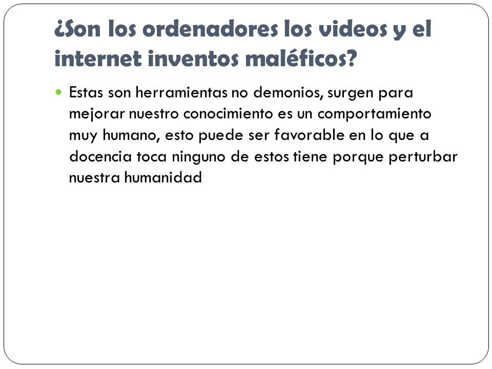 ¿Son los ordenadores los videos y el internet inventos maléficos