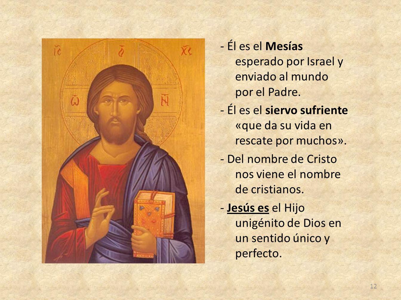 - Él es el Mesías esperado por Israel y enviado al mundo por el Padre