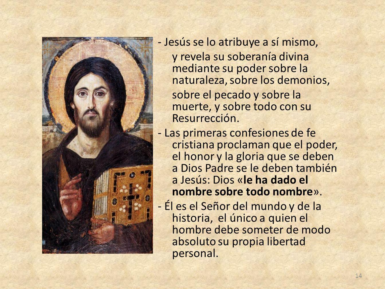 - Jesús se lo atribuye a sí mismo, y revela su soberanía divina mediante su poder sobre la naturaleza, sobre los demonios, sobre el pecado y sobre la muerte, y sobre todo con su Resurrección.