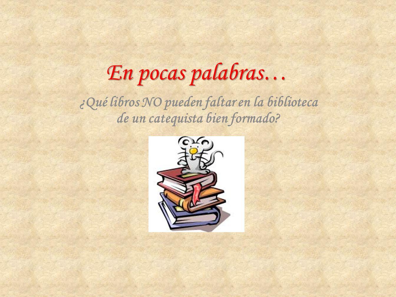 En pocas palabras… ¿Qué libros NO pueden faltar en la biblioteca de un catequista bien formado
