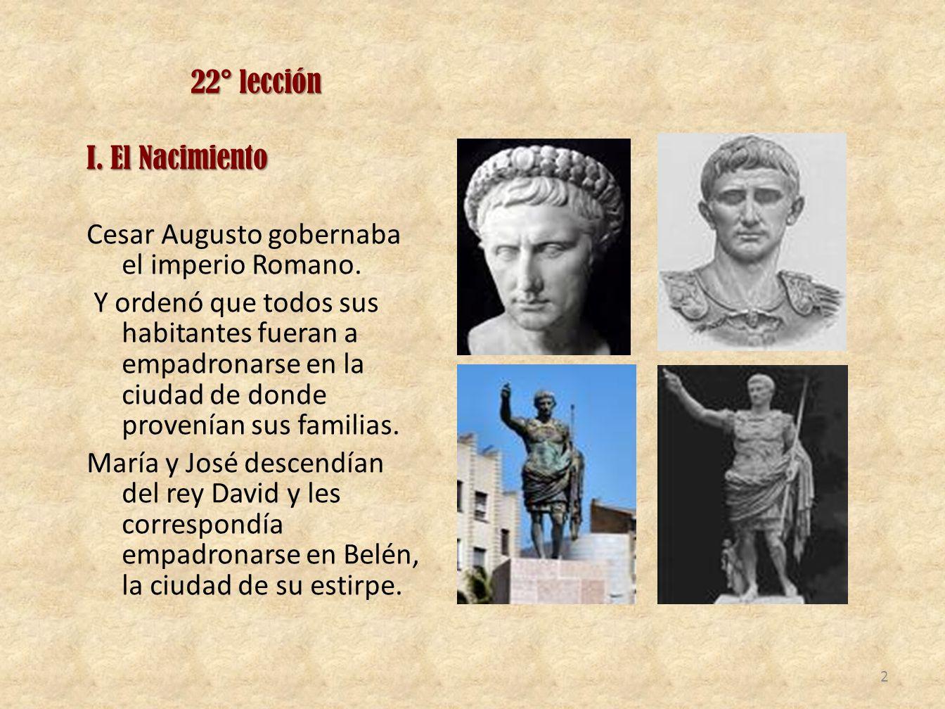 22° lección I. El Nacimiento Cesar Augusto gobernaba el imperio Romano