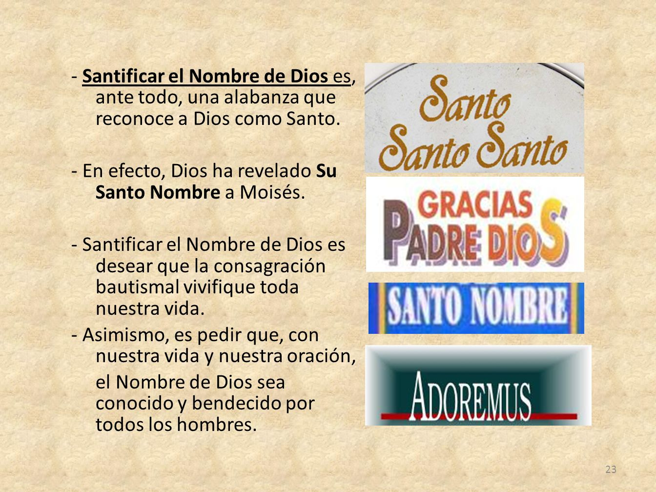 - Santificar el Nombre de Dios es, ante todo, una alabanza que reconoce a Dios como Santo.