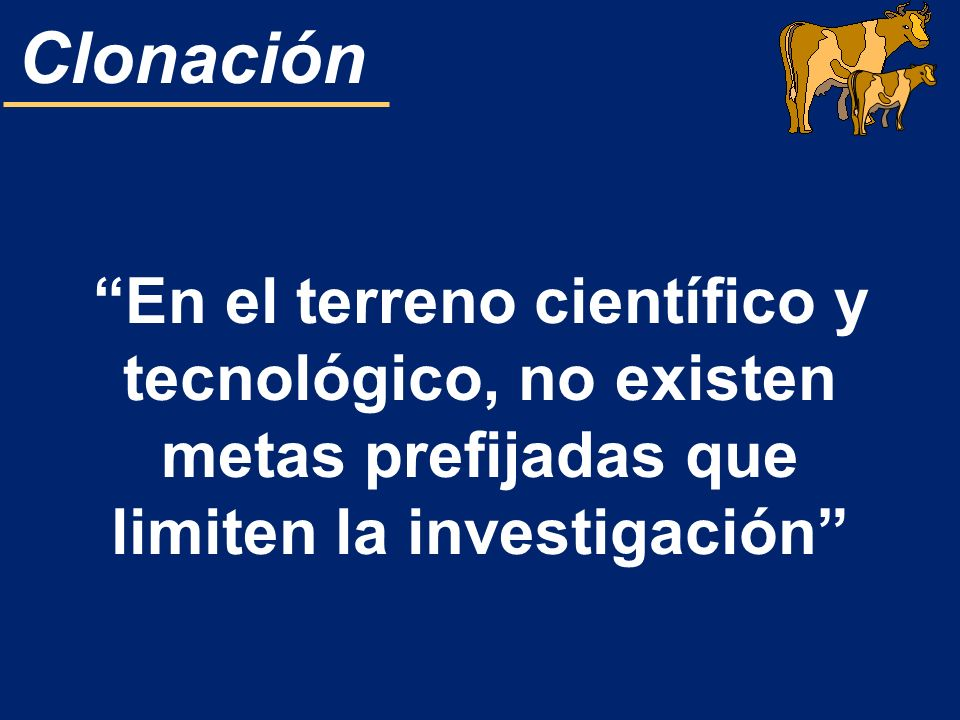 En el terreno científico y tecnológico, no existen metas prefijadas que limiten la investigación