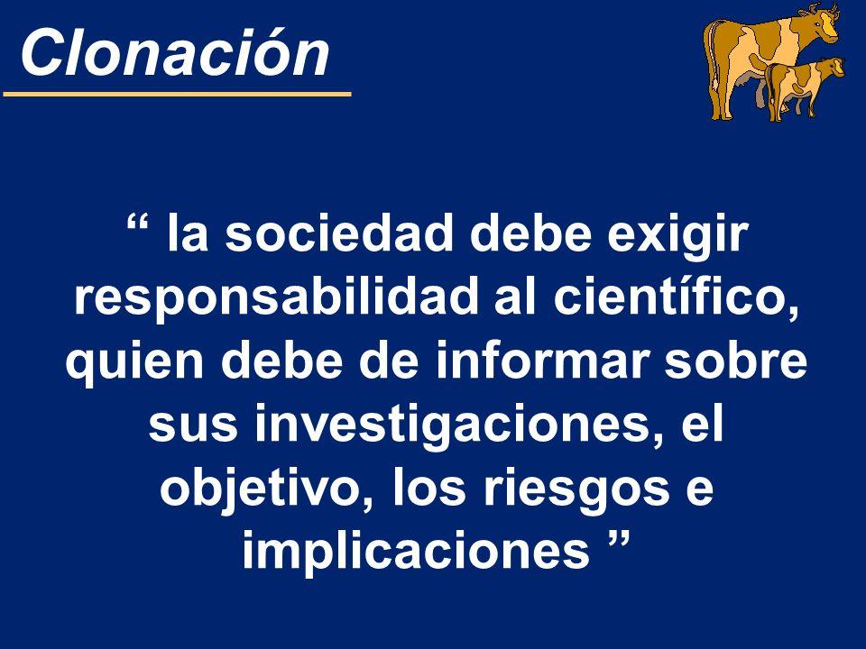 la sociedad debe exigir responsabilidad al científico, quien debe de informar sobre sus investigaciones, el objetivo, los riesgos e implicaciones