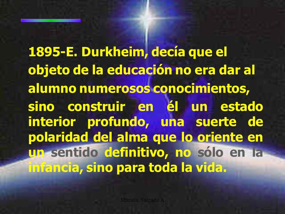 1895-E. Durkheim, decía que el objeto de la educación no era dar al
