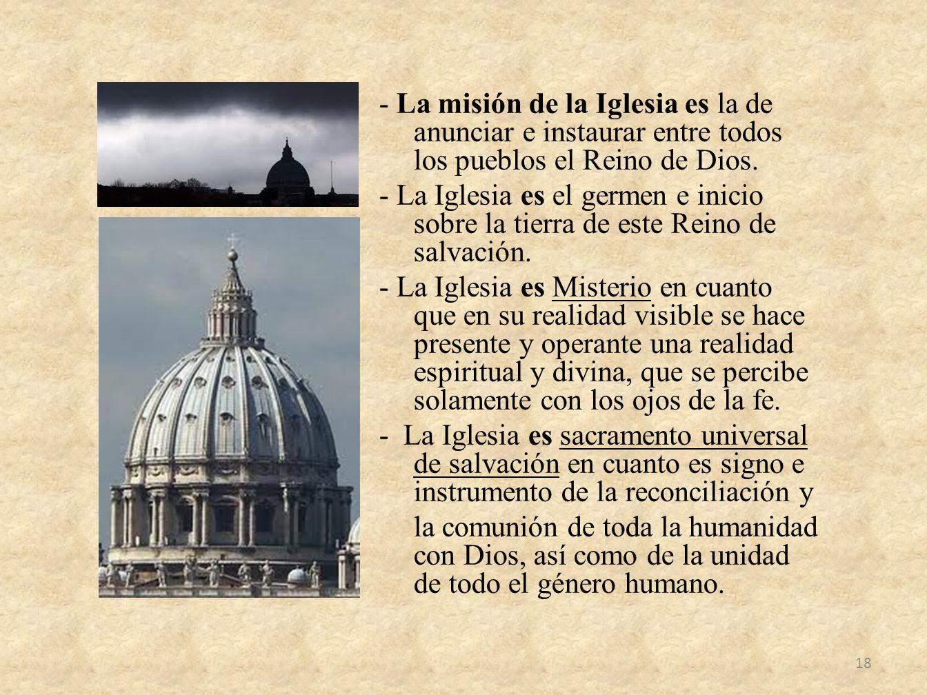 - La misión de la Iglesia es la de anunciar e instaurar entre todos los pueblos el Reino de Dios.